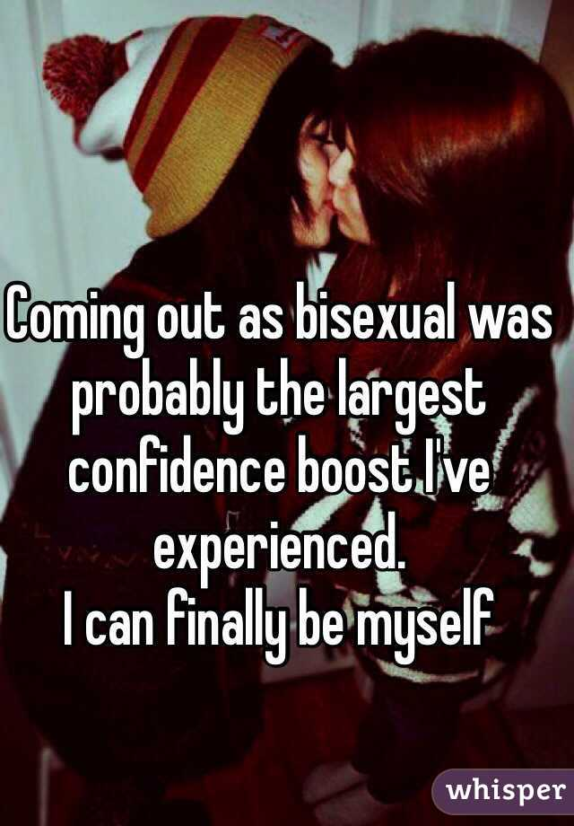 Coming out as bisexual was probably the largest confidence boost I