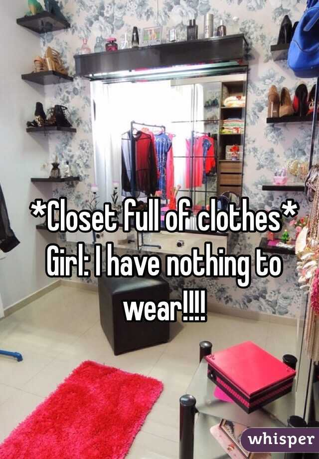 My Closet Is Chock Full Of Clothes And I Have Nothing To Wear