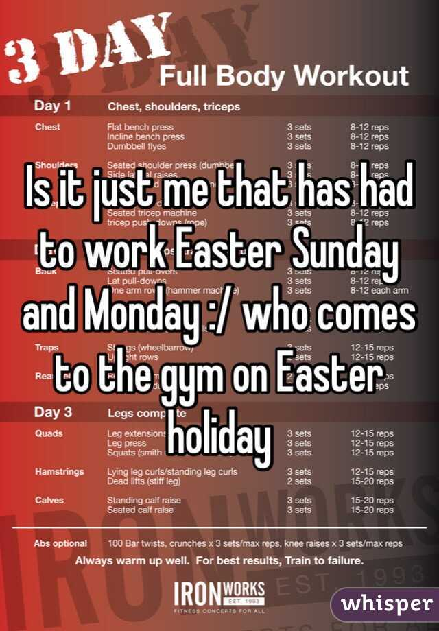 Is it just me that has had to work Easter Sunday and Monday :/ who ...