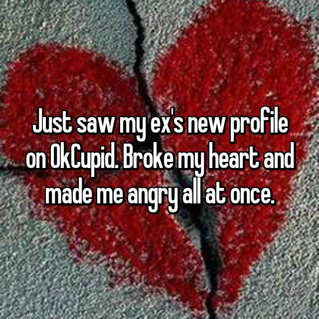 Just saw my ex's new profile on OkCupid. Broke my heart and made me angry all at once.