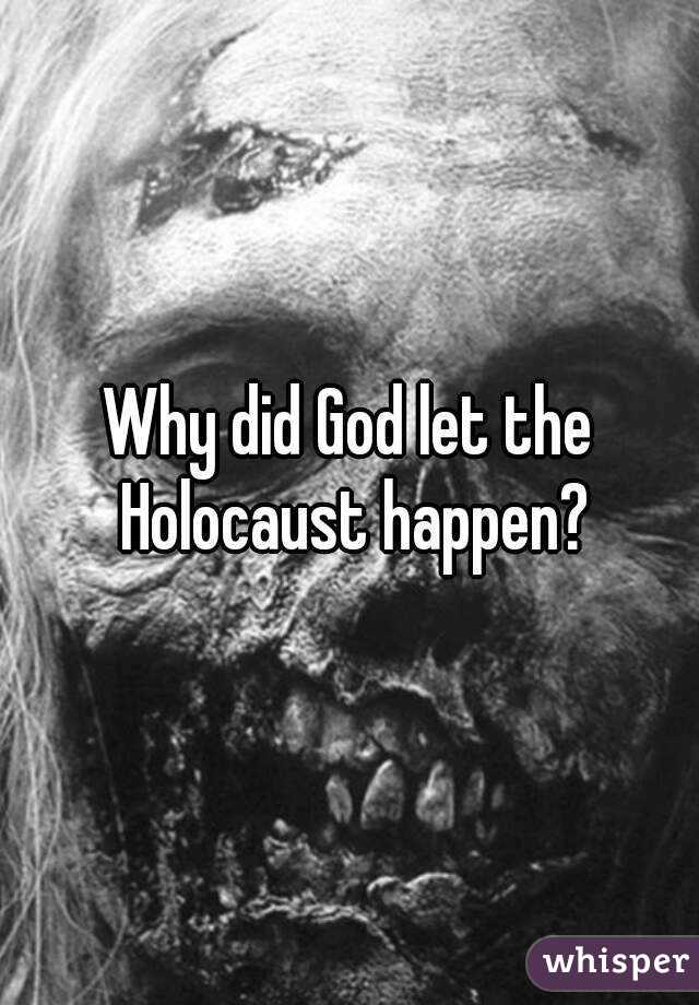 did God let the Holocaust happen?