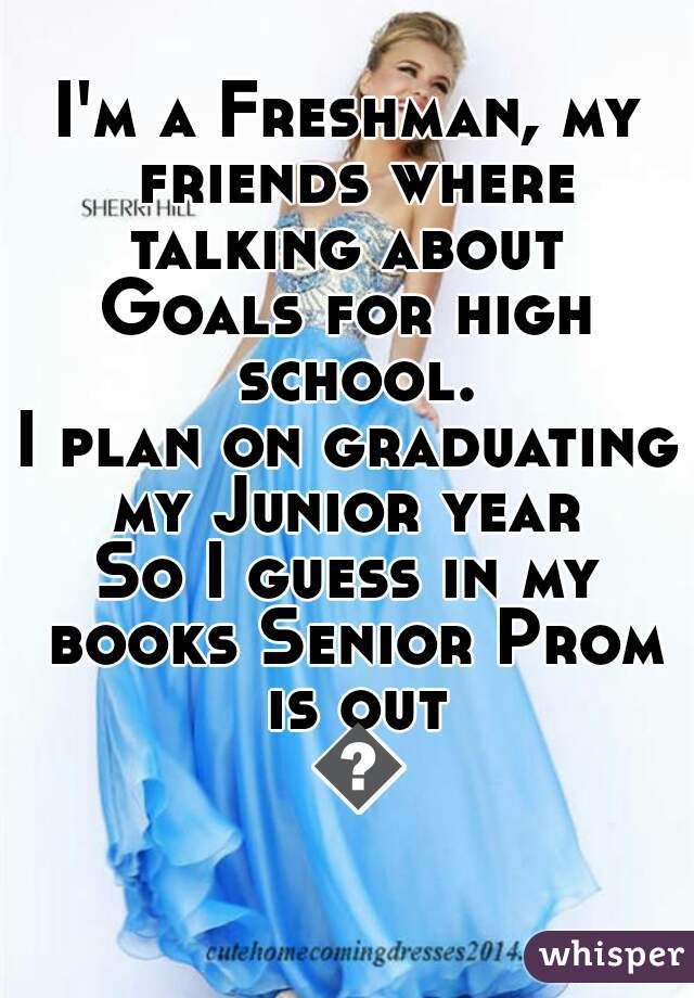 i u0026 39 m a freshman  my friends where talking about goals for