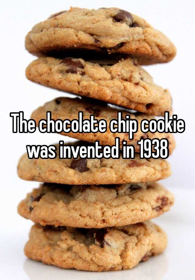 The chocolate chip cookie was invented in 1938