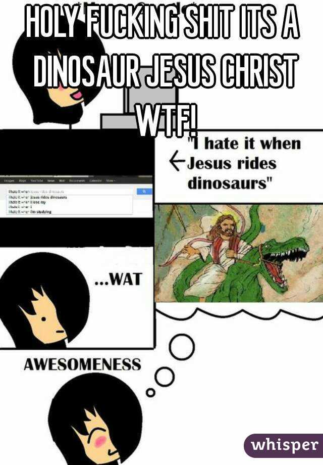 Holy fucking shit dinosaur