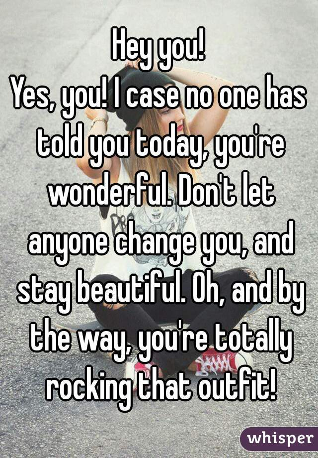 In Case No One Told You Today You Re Beautiful You Re: Hey You! Yes, You! I Case No One Has Told You Today, You
