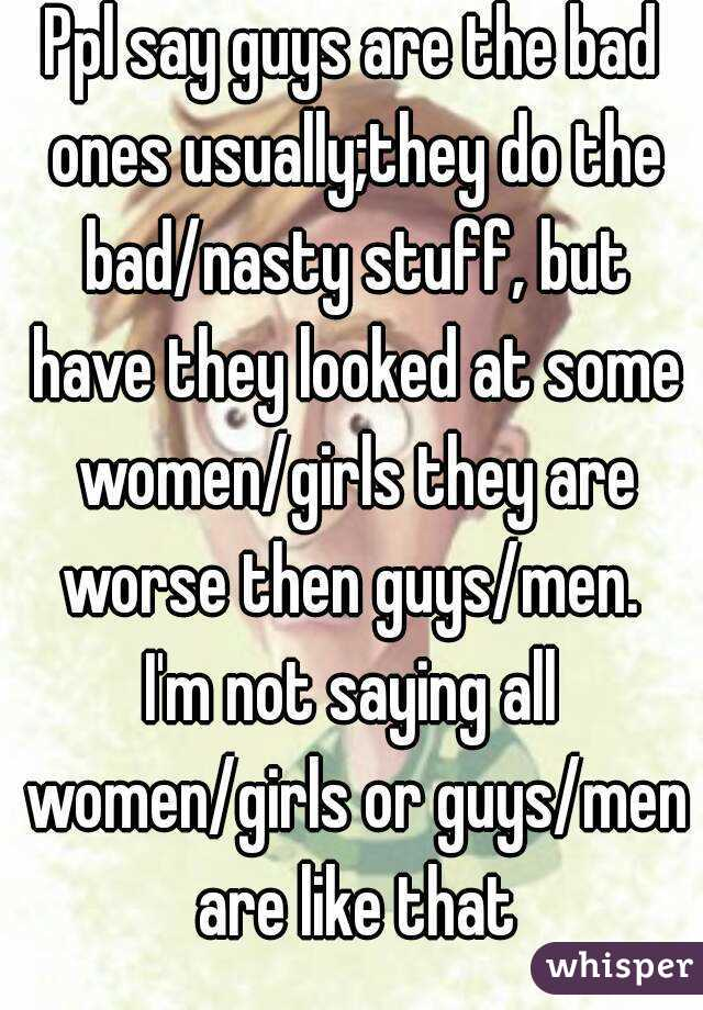 Stuff Guys Say Ppl Say Guys Are The Bad Ones