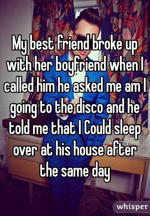 My best friend broke up with her boyfriend when i called for Best place to find a boyfriend