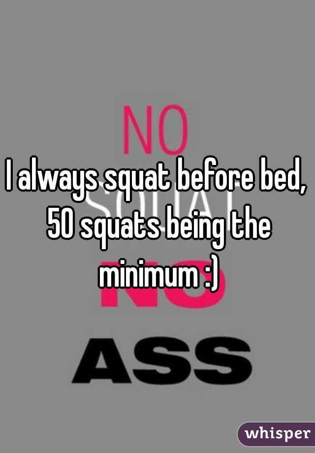 Squats Before Bed i Always Squat Before Bed