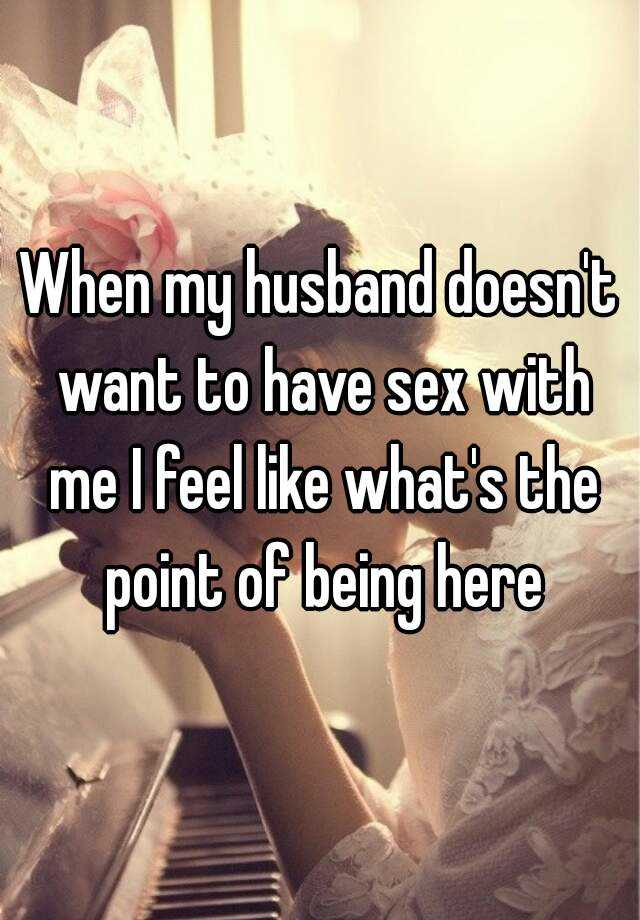 Husband doesn t want to have sex
