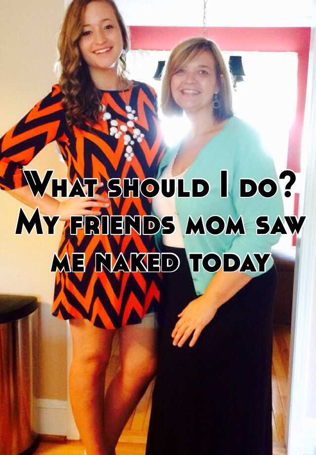 saw my friends mom naked