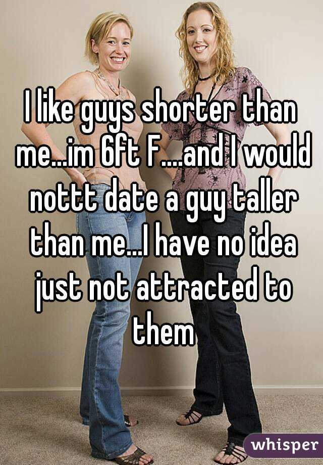 i am dating a man shorter than me How to date a girl that is taller than you one lasting dating taboo is that a man should always i can now understand a boy who is shorter than me.