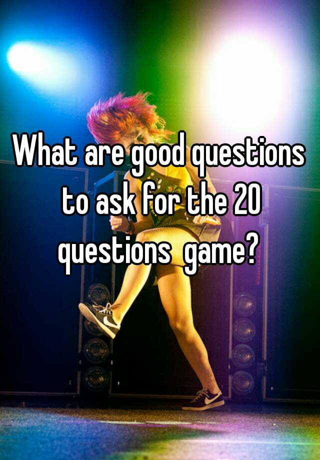 What are good questions to ask?