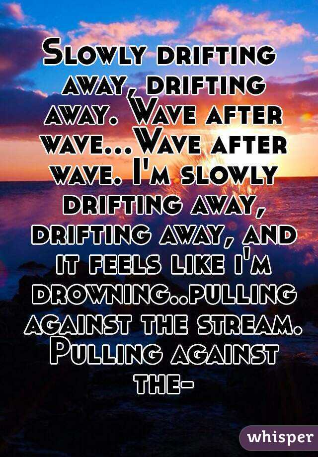 Drifting Away Wave After Wave