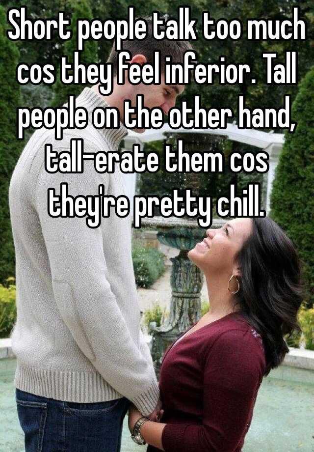 Inferior People Short people talk too ...