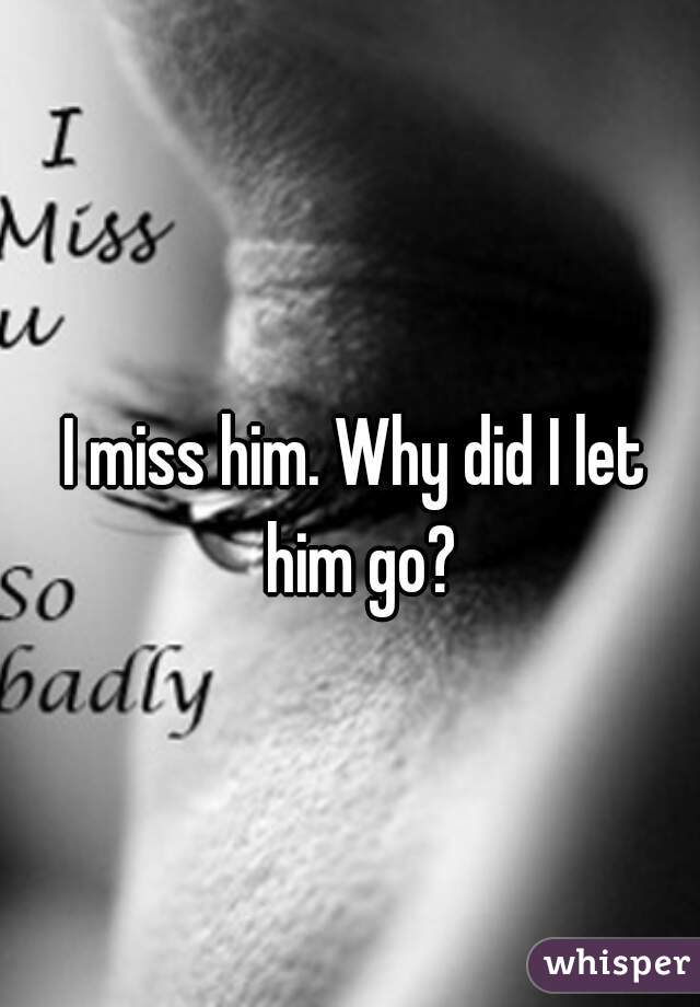 let him miss you dating