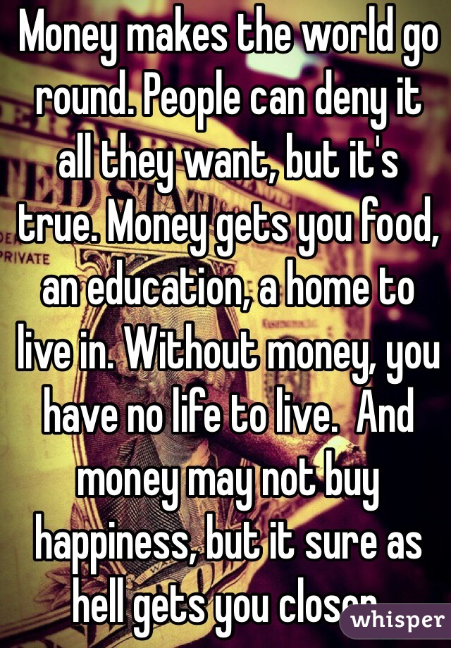 Quotes About People Who Notice: Money Makes The World Go Round. People Can Deny It All