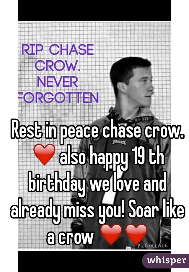 Happy Birthday And Rest In Peace Quotes: Rest In Peace Chase Crow. ️ Also Happy 19 Th Birthday We