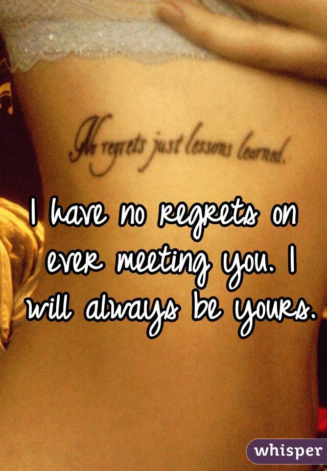 i Regret Ever Meeting You i Have no Regrets on Ever