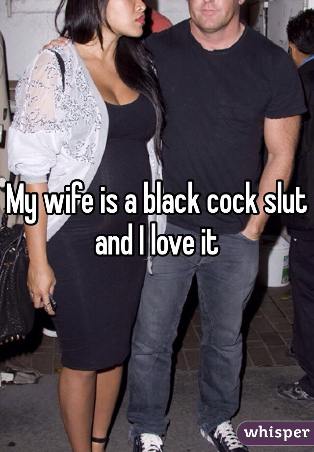 My wife loves black cock pics My Wife Is A Black Cock Slut And I Love It
