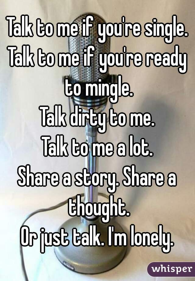 If you re lonely you can talk to me