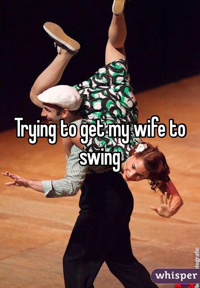 How I Got My Wife To Swing