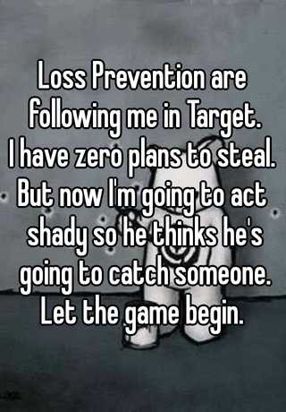 Loss Prevention are following me in Target. I have zero plans to ...