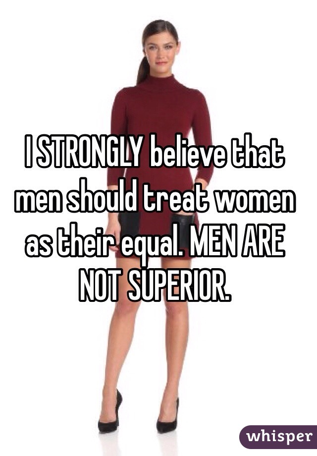 men and women should be treated equally Prejudice against women violates the fundamental principle that all people are created equal women should not be treated differently from men.