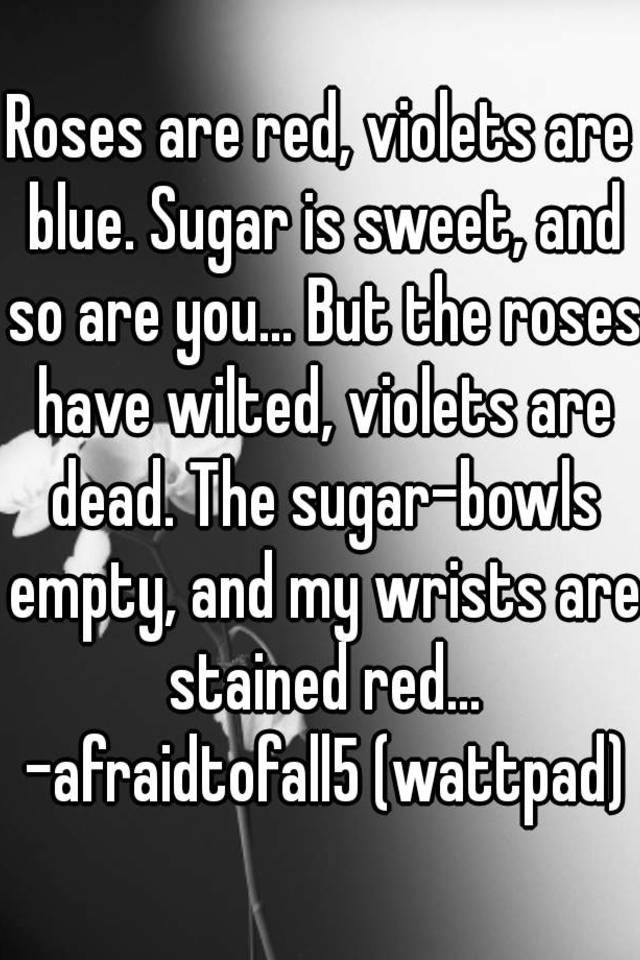 Roses Are Red Violets Are Blue Sugar Is Sweet And So