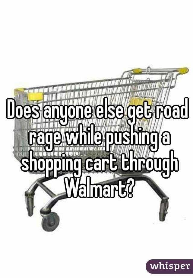 Does anyone else get road rage while pushing a shopping