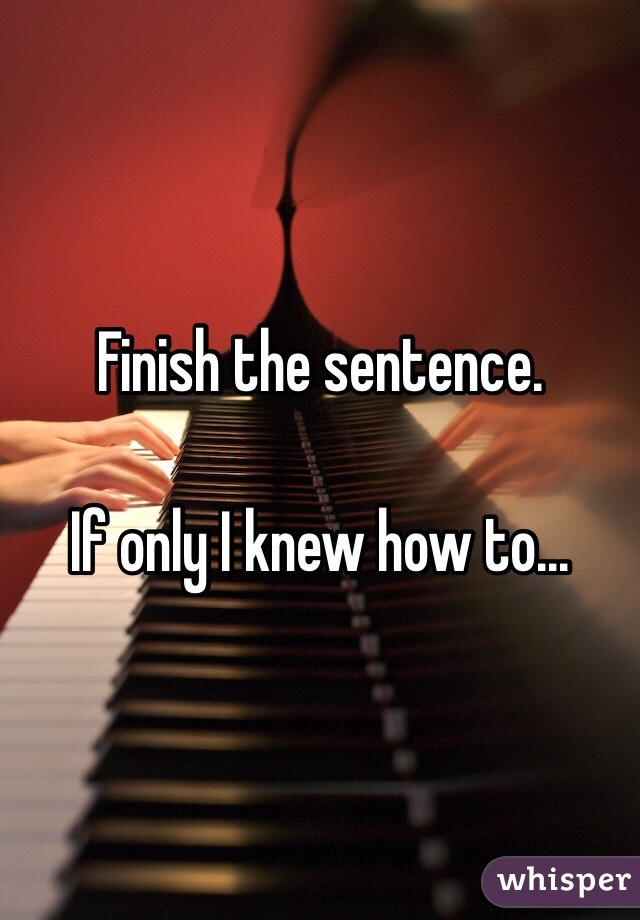 the sentence. If only I knew how to...