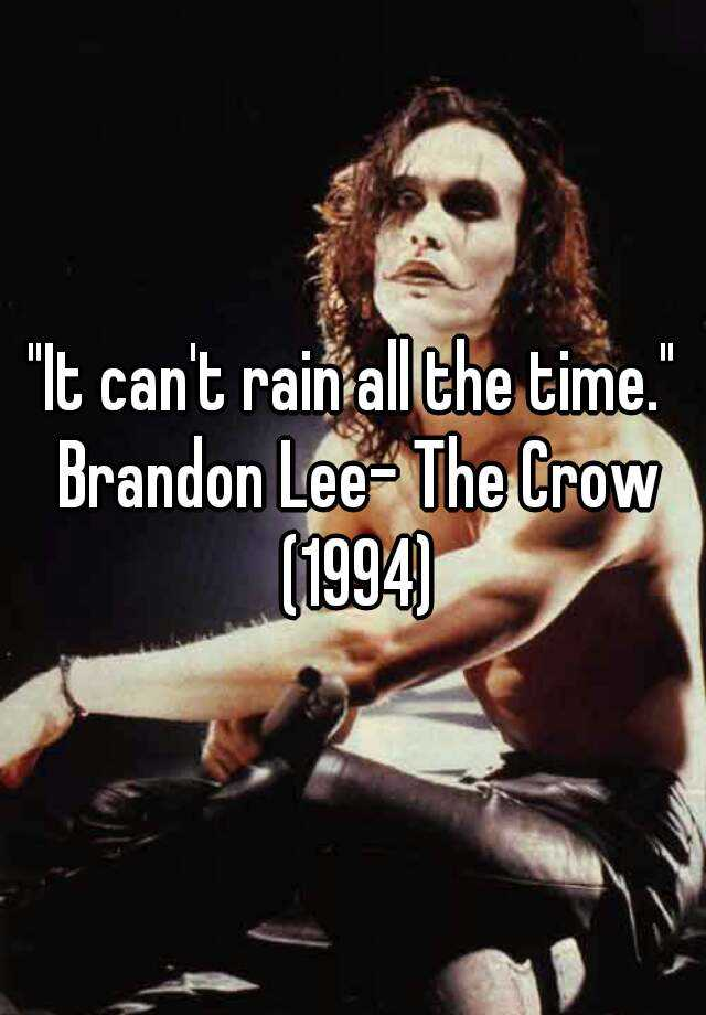 """""""It can't rain all the time."""" Brandon Lee- The Crow (1994)"""