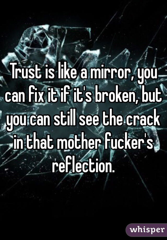 is like glass. You can fix it if it'-s broken but you will always ...