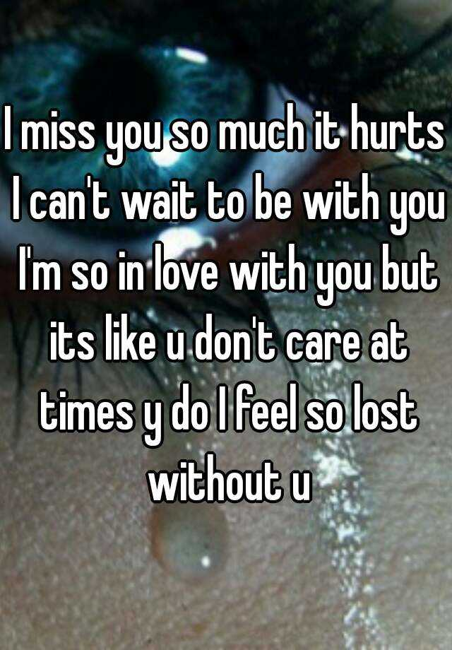 miss you so much it hurts I cant wait to be with you Im so in love ...