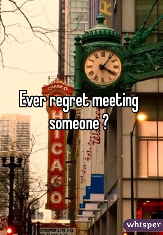 i Regret Ever Meeting You Ever Regret Meeting Someone