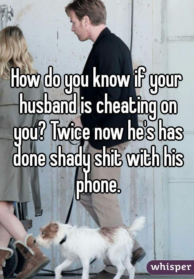 How do i know if hes cheating