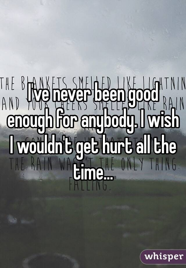 Never Been Good Enough I've Never Been Good Enough