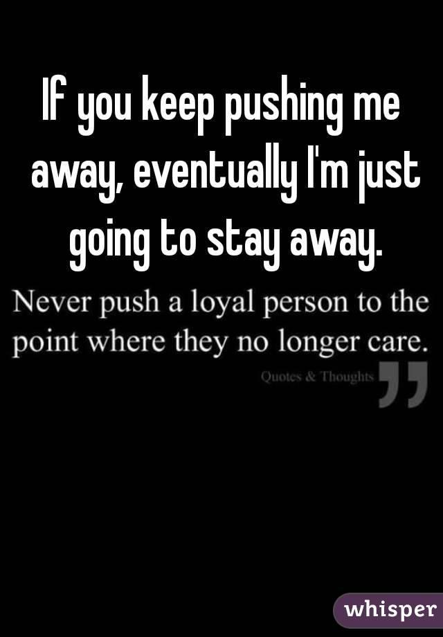Pushing me away