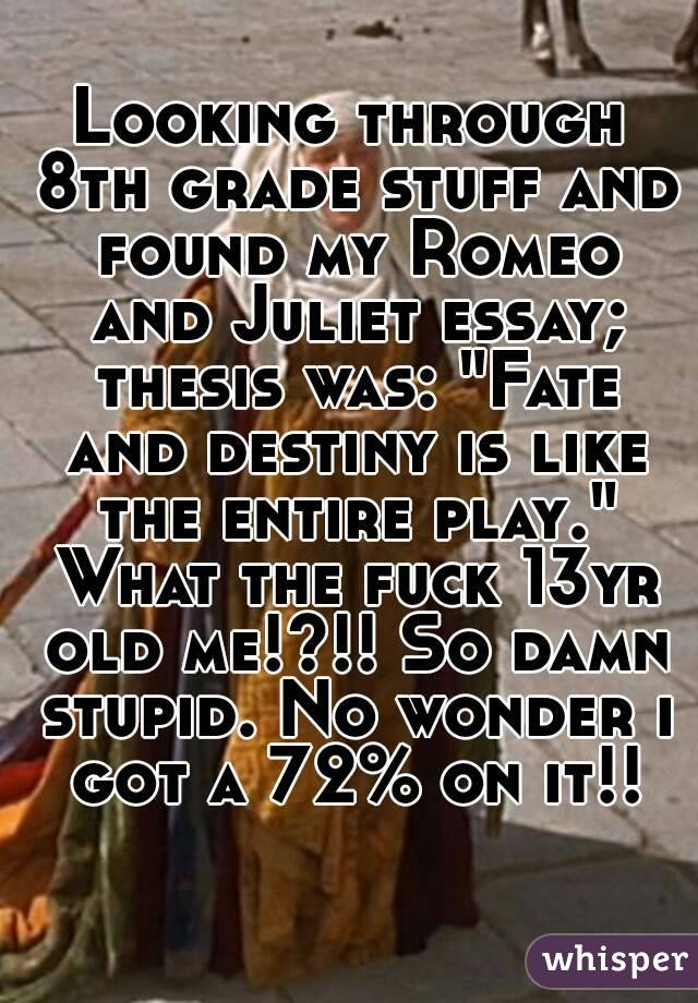 romeo and juliet essay on fate destiny  essay looking through th grade stuff and found my romeo juliet essay thesis was
