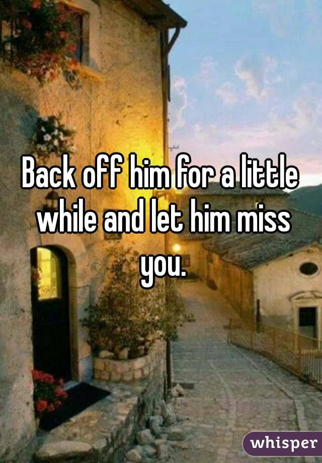 Let Him Miss You And Let Him Miss You