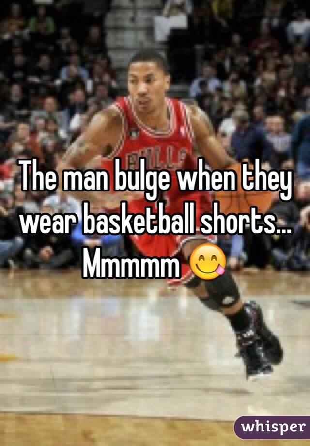 The man bulge when they wear basketball shorts... Mmmmm ??