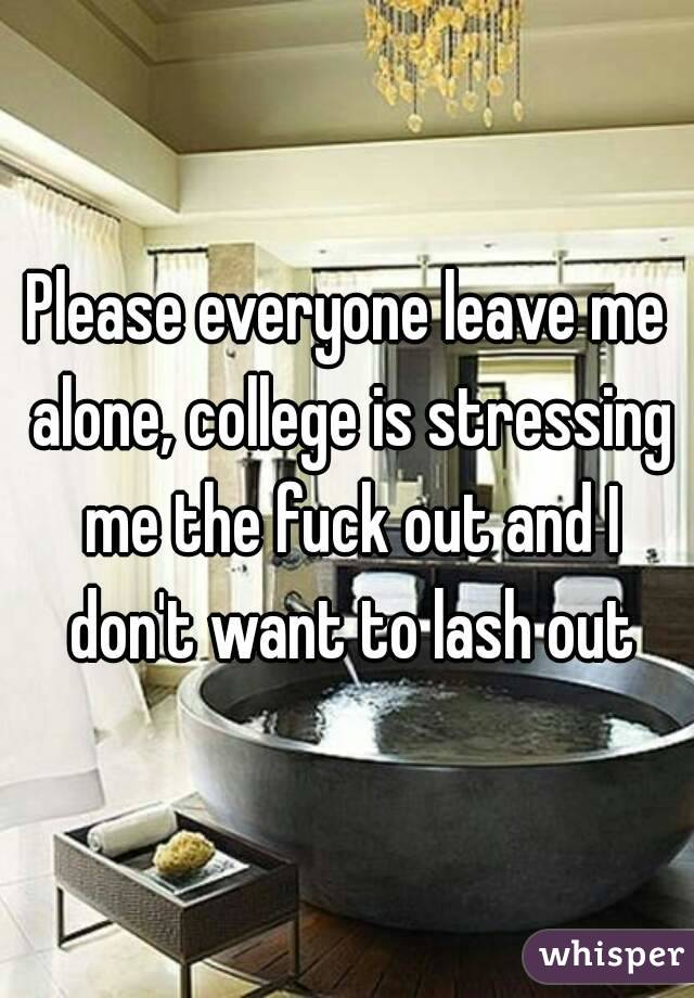 College is really stressing me out please help?