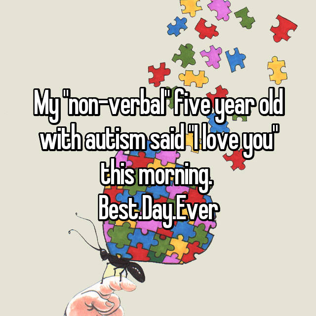 """My """"non-verbal"""" five year old with autism said """"I love you"""" this morning.  Best.Day.Ever"""