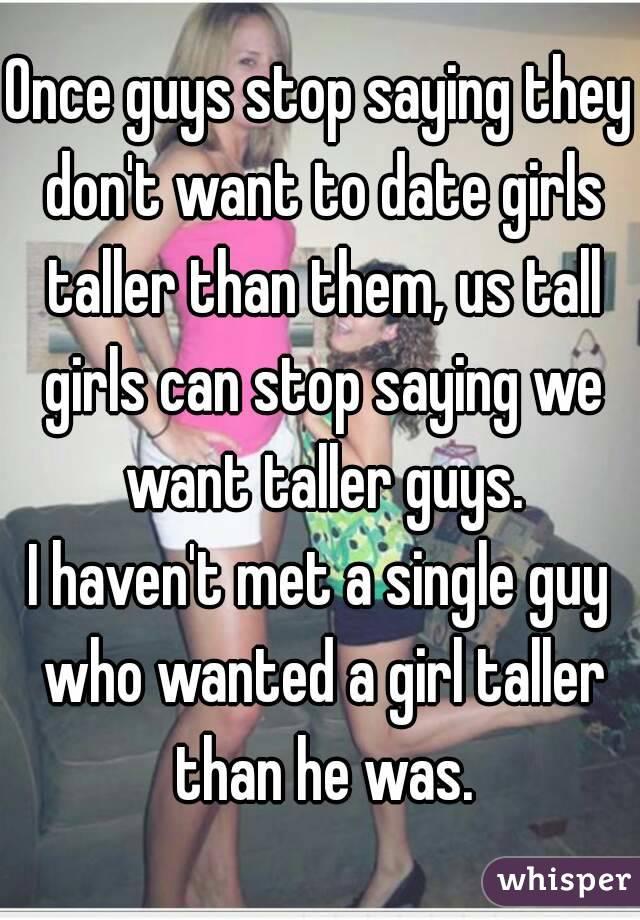 Do u guys mind to date a girl taller than u