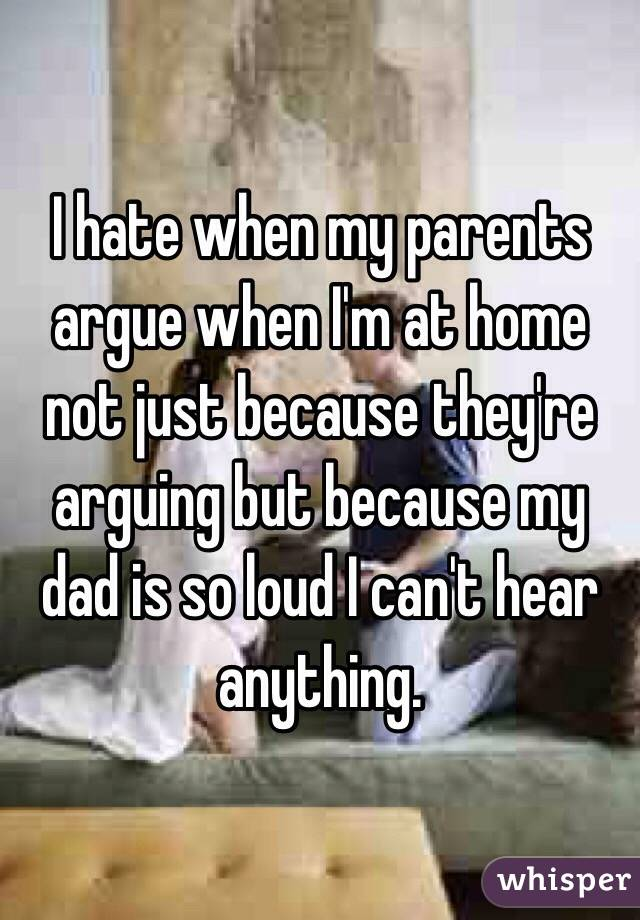 Why do my parents argue so much?