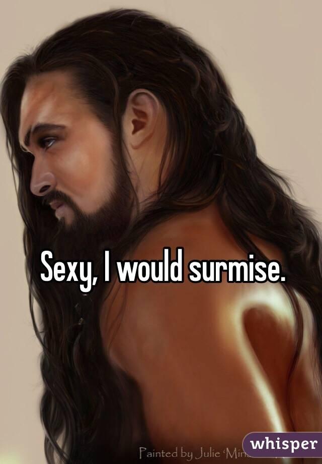 Sexy, I would surmise. - Whisper