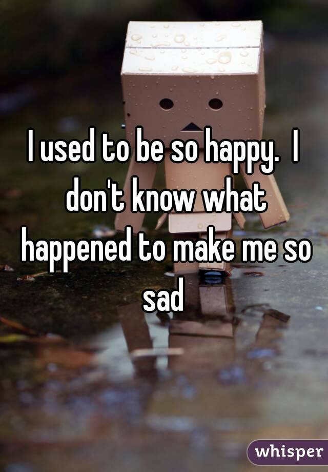 I dn knw what hapnd to me?