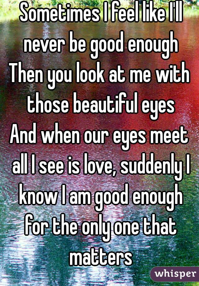 Enough Then You Look at me