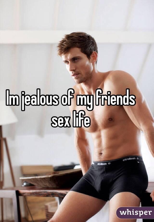 Im jealous of my friends sex life