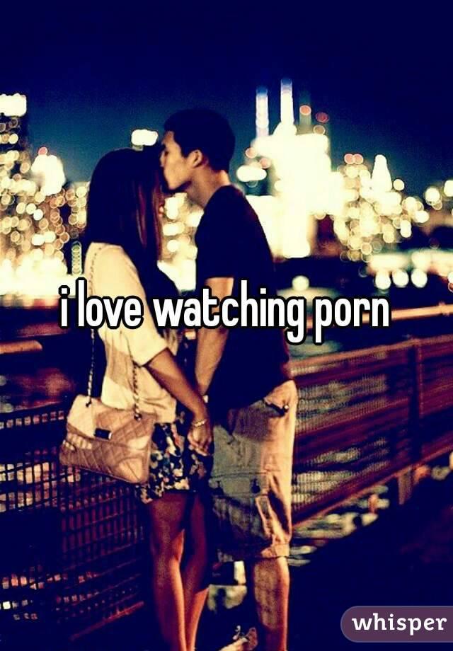 i love watching porn