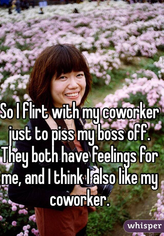 i think my coworker is flirting with me Flirting is only a distraction for coworker with boyfriend some readers don't think outdoor pee is very and she claims she cares for me my question.
